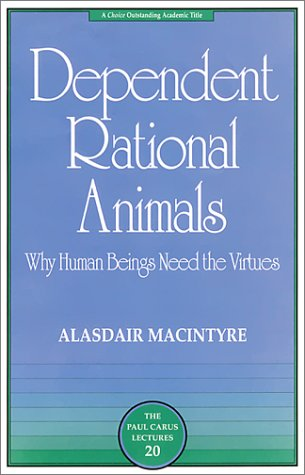 Dependent Rational Animals: Why Human Beings Need the Virtues 9780812694529