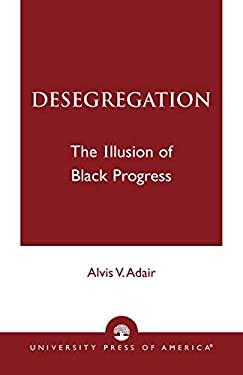 Desegregation: The Illusion of Black Progress 9780819137678