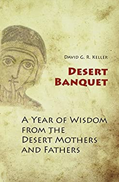 Desert Banquet: A Year of Wisdom from the Desert Mothers and Fathers 9780814633878