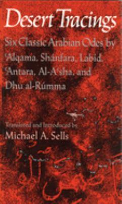 Desert Tracings: Six Classic Arabian Odes by 'Alqama, Shanfara, Labid, 'Antara, Al-A'Sha, and Dhu Al-Rumma 9780819511584