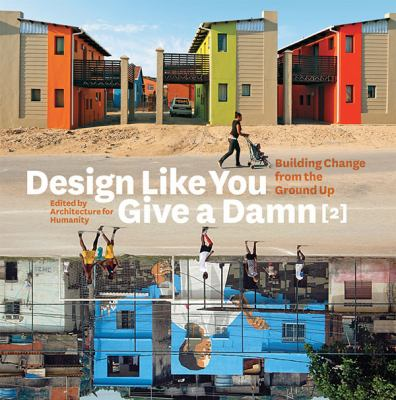 Design Like You Give a Damn {2}: Building Change from the Ground Up 9780810997028