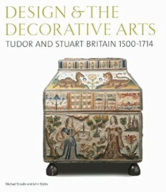 Design & the Decorative Arts: Tudor and Stuart Britain 1500-1714 9780810966178