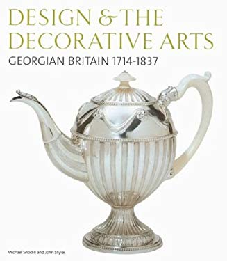 Design & the Decorative Arts: Georgian Britain 1714-1837 9780810966185
