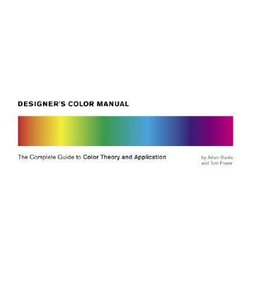 Designer's Color Manual: The Complete Guide to Color Theory and Application 9780811842105