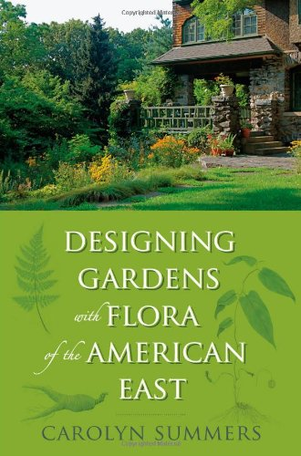 Designing Gardens with Flora of the American East 9780813547077