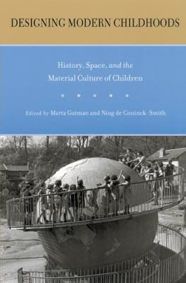 Designing Modern Childhoods: History, Space, and the Material Culture of Children 9780813541969