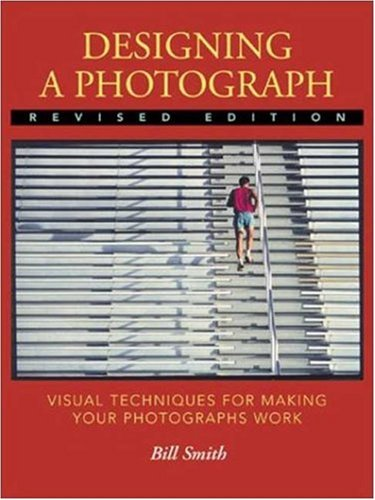 Designing a Photograph: Visual Techniques for Making Your Photographs Work 9780817437787