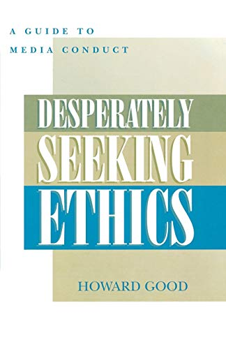 Desperately Seeking Ethics: A Guide to Media Contact 9780810846432
