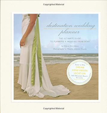 Destination Wedding Planner: The Ultimate Guide to Planning a Wedding from Afar 9780811866736
