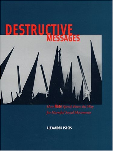Destructive Messages: How Hate Speech Paves the Way for Harmful Social Movements 9780814782729