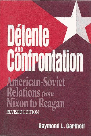 Detente and Confrontation: American-Soviet Relations from Nixon to Reagan, Revised Edition 9780815730415