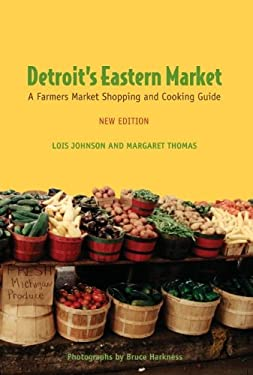 Detroit's Eastern Market: A Farmers Market Shopping and Cooking Guide 9780814332740