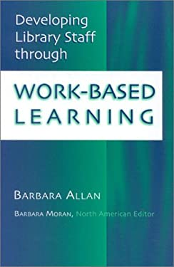 Developing Library Staff Through Work-Based Learning 9780810847484