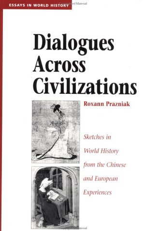 Dialogues Across Civilizations: Sketches in World History from the Chinese and European Experiences 9780813327365