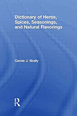 Dictionary of Herbs, Spices, Seasonings, and Natural Flavorings 9780815314653