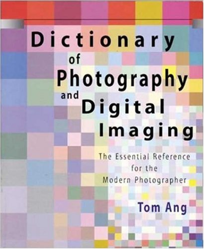 Dictionary of Photography and Digital Imaging: The Essential Reference for the Modern Photographer 9780817437893