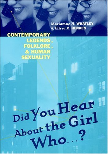Did You Hear about the Girl Who . . . ?: Contemporary Legends, Folklore, and Human Sexuality 9780814793220