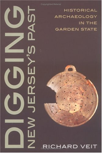 Digging New Jersey's Past: Historical Archaeology in the Garden State 9780813531137