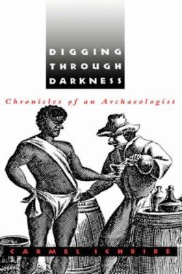 Digging Through Darkness Digging Through Darkness: Chronicles of an Archaeologist Chronicles of an Archaeologist 9780813915586