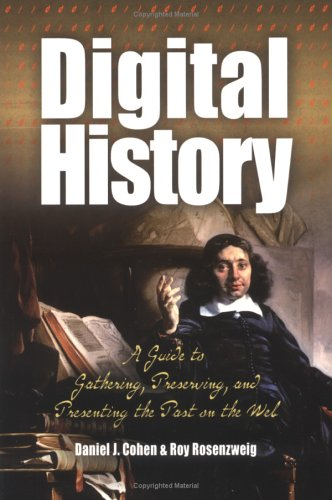 Digital History: A Guide to Gathering, Preserving, and Presenting the Past on the Web 9780812219234