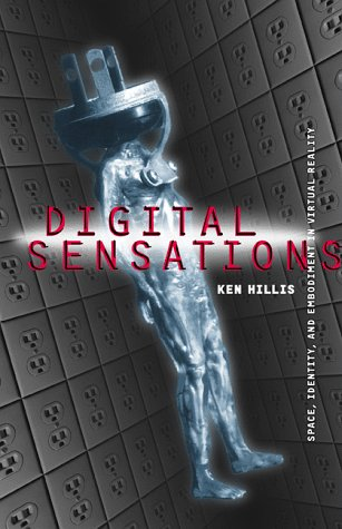 Digital Sensations: Space, Identity, and Embodiment in Virtual Reality 9780816632510