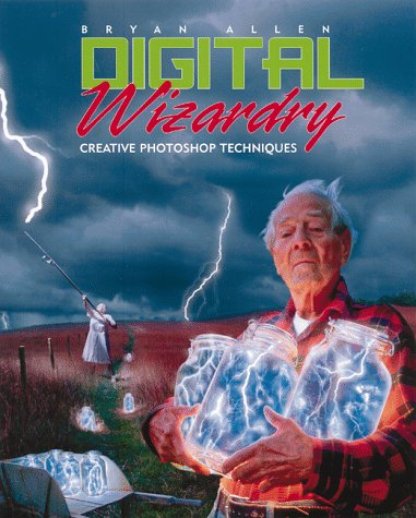 Digital Wizardry: Creative Photoshop Techniques 9780817437978