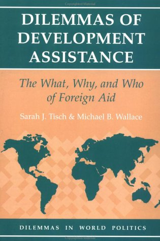 Dilemmas of Development Assistance: The What, Why, and Who of Foreign Aid 9780813384092