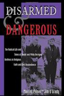 Disarmed and Dangerous: The Radical Life and Times of Daniel and Philip Berrigan, Brothers in Religious Faith and Civil Disobedience 9780813334493