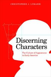 Discerning Characters: The Culture of Appearance in Early America - Lukasik, Christopher J.
