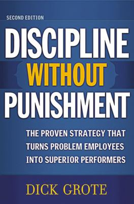Discipline Without Punishment: The Proven Strategy That Turns Problem Employees Into Superior Performers 9780814473306