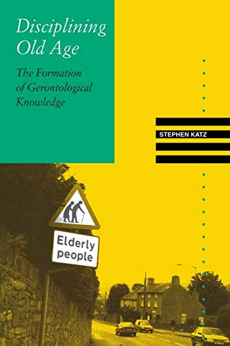 Disciplining Old Age: The Formation of Gerontological Knowledge 9780813916620