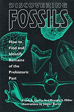 Discovering Fossils: How to Find and Identify Remains of the Prehistoric Past 9780811728003
