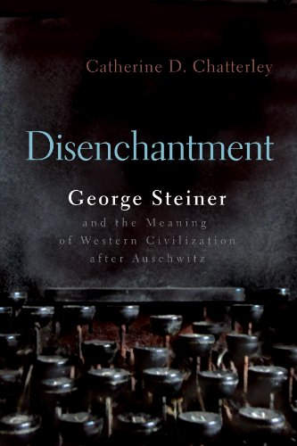 Disenchantment: George Steiner & the Meaning of Western Culture After Auschwitz 9780815609605