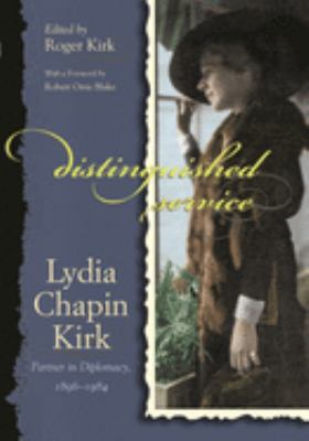 Distinguished Service: Lydia Chapin Kirk, Partner in Diplomacy, 1896-1984 9780815608912