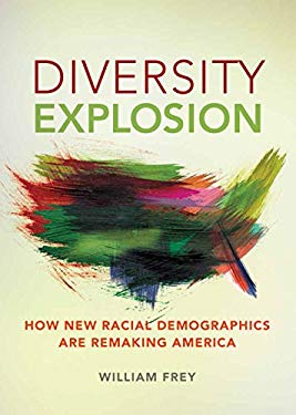 Diversity Explosion: How New Racial Demographics Are Remaking America 9780815723981