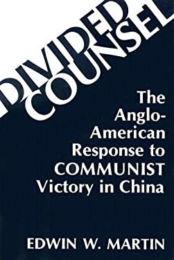 Divided Counsel: The Anglo-American Response to Communist Victory in China 9780813115917