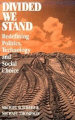 Divided We Stand: Re-Defining Politics, Technology, and Social Choice 9780812213195