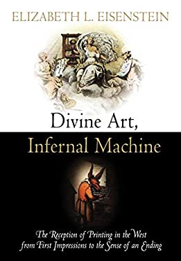 Divine Art, Infernal Machine: The Reception of Printing in the West from First Impressions to the Sense of an Ending 9780812242805