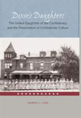 Dixie's Daughters: The United Daughters of the Confederacy and the Preservation of Confed 9780813026251