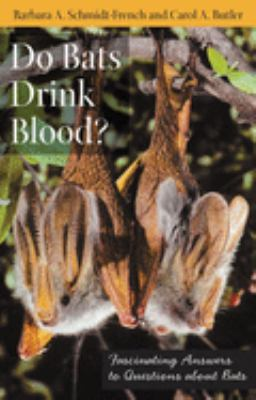 Do Bats Drink Blood?: Fascinating Answers to Questions about Bats 9780813545882
