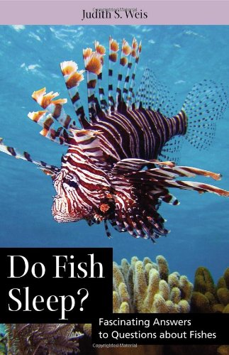 Do Fish Sleep?: Do Fish Sleep? Fascinating Answers to Questions about Fishes 9780813549415