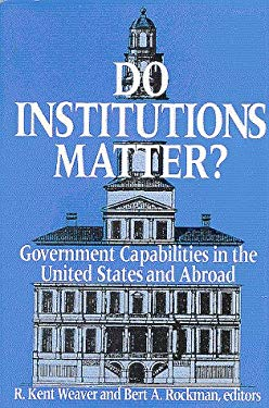 Do Institutions Matter?: Government Capabilities in the U.S. and Abroad 9780815792567
