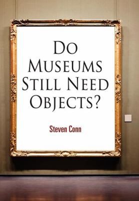 Do Museums Still Need Objects? 9780812241907