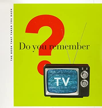 Do You Remember TV?: The Book That Takes You Back 9780811823050