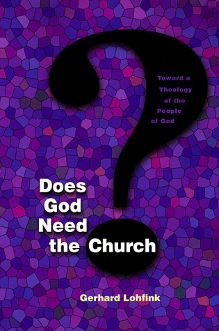 Does God Need the Church?: Toward a Theology of the People of God 9780814659281