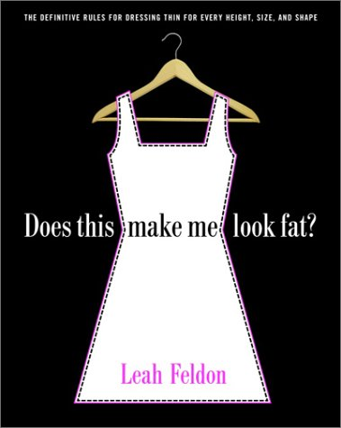 Does This Make Me Look Fat?: The Definitive Rules for Dressing Thin for Every Height, Size, and Shape 9780812967654