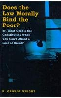 Does the Law Morally Bind the Poor?: Or What Good's the Constitution When You Can't Buy a Loaf of Bread? 9780814792940