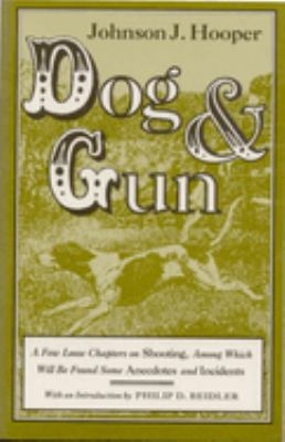 Dog and Gun: A Few Loose Chapters on Shooting, Among Which Will Be Found Some Anecdotes and Incidents 9780817305611
