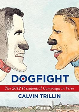 Dogfight: An Occasionally Interrupted Narrative Poem about the Presidential Campaign 9780812993684