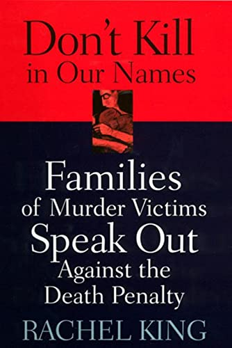 Don't Kill in Our Names: Families of Murder Victims Speak Out Against the Death Penalty 9780813531823